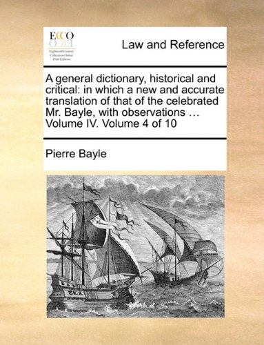 A general dictionary, historical and critical: in which a new and accurate translation of that of the celebrated Mr. Bayle, with observations ... Volume IV.  Volume 4 of 10