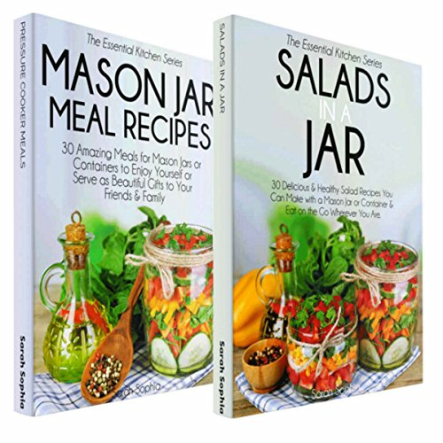 Mason Jar Cookbook Bundle: The Best-of The Essential Kitchen Series - 60 Recipes Help You Cook, Bake & Showcase Your Skills With Mason Jars by Sarah Sophia