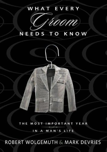 What Every Groom Needs to Know: The Most Important Year in a Man's Life PDF