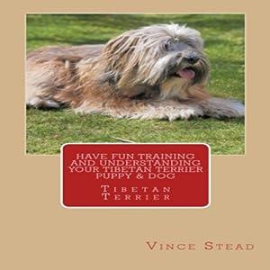 Have Fun Training and Understanding Your Tibetan Terrier Puppy & Dog Audiobook