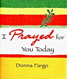 I Prayed for You Today (1598421034) by Fargo, Donna