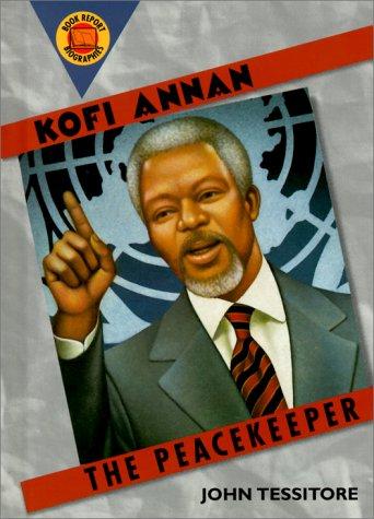 Kofi Annan : The Peacekeeper, JOHN TESSITORE
