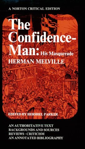 The Confidence-Man: His Masquerade: An Authoritative Text, Backgrounds and Sources, Reviews, Criticism (And) an Annotated Bibliography (Norton Critical Edition)