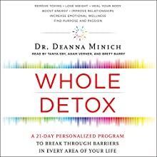 Whole Detox: A 21-Day Personalized Program to Break Through Barriers in Every Area of Your Life | Livre audio Auteur(s) : Deanna Minich Narrateur(s) : Tanya Eby, Adam Verner, Brett Barry