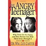 The Angry Teenager Why Teens Get So Angry And How Parents Can Help Them Grow Through It ~ Wm. Lee Carter