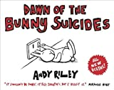 Dawn of the Bunny Suicides by Riley, Andy (2011) Paperback Andy Riley
