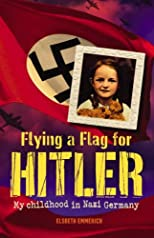 Flying a Flag for Hitler, My Childhood in Nazi Germany