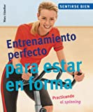 img - for Entrenamiento perfecto para estar en forma: Practicando el spinning (Sentirse bien series) book / textbook / text book