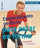 img - for Entrenamiento perfecto para estar en forma: Practicando el spinning (Sentirse bien series) book / textbook / text book