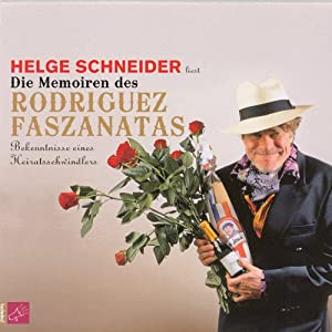 Die Memoiren des Rodriguez Faszanatas. Bekenntnisse eines Heiratsschwindlers (       ungekürzt) von Helge Schneider Gesprochen von: Helge Schneider