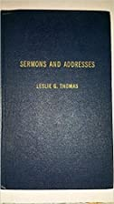 Sermons and Addresses of Leslie G. Thomas by…