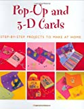 Pop-Up and 3-D Cards: Step-by-Step Projects to Make at Home