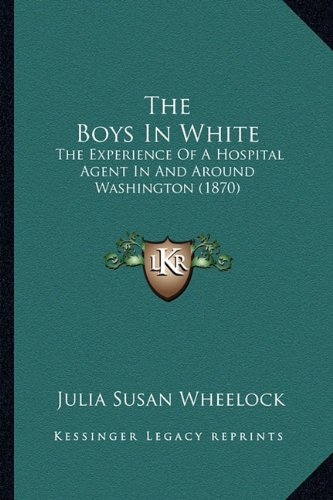The Boys in White: The Experience of a Hospital Agent in and Around Washington (1870)