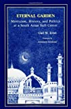 img - for Eternal Garden: Mysticism, History, and Politics at a South Asian Sufi Center (SUNY Series in Muslim Spirituality in South Asia) (Suny Series, Muslim Spirituality in South Asia) book / textbook / text book