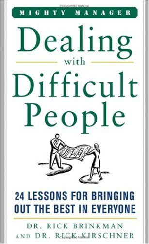 Dealing With Difficult People: 24 Lessons for Bring Out the Best In Everyone