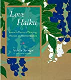 Love Haiku: Japanese Poems of Yearning, Passion, and Remembrance
