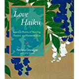 Love Haiku: Japanese Poems of Yearning, Passion, and Remembrance ~ Patricia Donegan