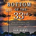 Bottom of the 33rd: Hope and Redemption in Baseball's Longest Game (       UNABRIDGED) by Dan Barry Narrated by Dan Barry