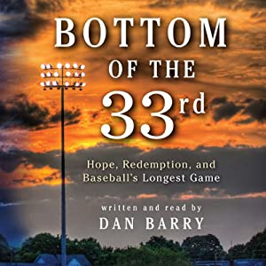 Bottom of the 33rd: Hope and Redemption in Baseball's Longest Game | [Dan Barry]