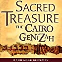 Sacred Treasure - The Cairo Genizah: The Amazing Discoveries of Forgotten Jewish History in an Egyptian Synagogue Attic Audiobook by Mark Glickman Narrated by Mark Glickman