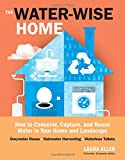 img - for The Water-Wise Home: How to Conserve, Capture, and Reuse Water in Your Home and Landscape book / textbook / text book