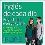 Inglés de cada día [Everyday English]: La manera más sencilla de iniciarse en la lengua inglesa |  Pons Idiomas