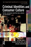 Criminal Identities and Consumer Culture: Crime, Exclusion and the New Culture of Narcissm (184392255X) by Hall, Steve