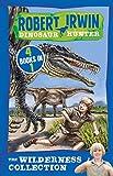 The Wilderness Collection: 4 Books in 1 (Robert Irwin Dinosaur Hunter)