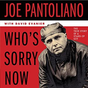 Who's Sorry Now: The True Story of a Stand-Up Guy | [Joe Pantoliano, David Evanier]