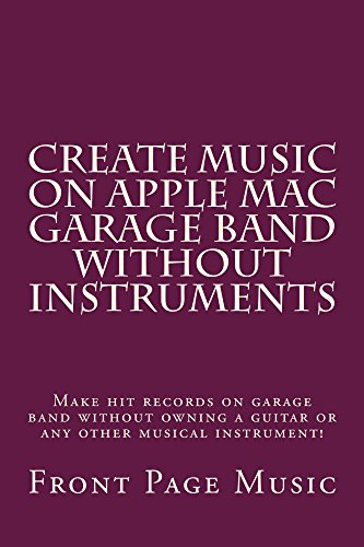 Create Music on Apple Mac Garage Band Without Instruments (Electronic Borrowing OK): e music recording book - (Electronic Borrowing OK) PDF