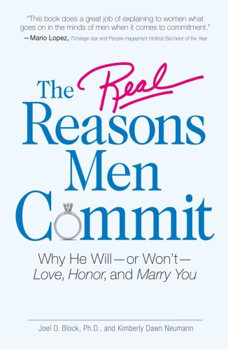 The Real Reasons Men Commit: Why He Will - or Won't - Love, Honor and Marry You