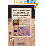 Justice, Punishment and the Medieval Muslim Imagination (Cambridge Studies in Islamic Civilization)