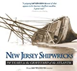 New Jersey Shipwrecks: 350 Years in the Graveyard of the Atlantic