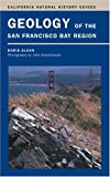 Geology of the San Francisco Bay Region (California Natural History Guides)