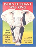 When Elephant Was King: And Other Elephant Tales from Africa