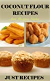 Coconut Flour Recipes: Just Recipe Series (Just Recipes Book 8)