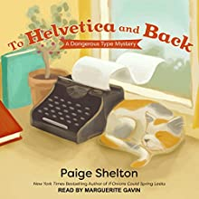 To Helvetica and Back: A Dangerous Type Mystery, Book 1 Audiobook by Paige Shelton Narrated by Marguerite Gavin