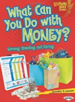 What Can You Do with Money?: Earning, Spending, and Saving Front Cover