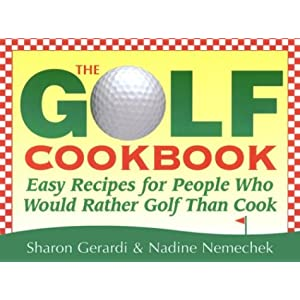 The Golf Cookbook: Easy Recipes for People Who Would Rather Golf Than Cook