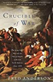 Crucible of War: The Seven Years' War and the Fate of Empire in British North America, 1754-1766 (0375706364) by Anderson, Fred