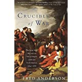 Crucible of War: The Seven Years' War and the Fate of Empire in British North America, 1754-1766 ~ Fred Anderson