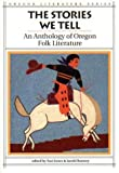 The Stories We Tell: An Anthology of Oregon Folk Literature (Oregon Literature Series)