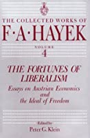 The Fortunes of Liberalism: Essays on Austrian Economics and the Ideal of Freedom (The Collected Works of F. A. Hayek)