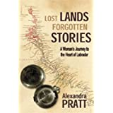 Lost Lands Forgotten Stories: A Woman's Journey to the Heart of Labradorby Alexandra J. Pratt