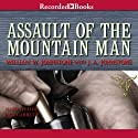 Assault of the Mountain Man Audiobook by William W. Johnstone Narrated by Jack Garrett
