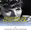 Legends of Hollywood: The Life and Legacy of Greta Garbo Audiobook by  Charles River Editors Narrated by Deborah Fennelly