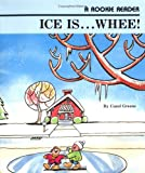 Ice Is...Whee! (Rookie Readers: Level C)