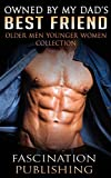 TABOO: Owned by My Dad's Best Friend (BBW Steamy Forbidden Taboo Romance Collection) (Older Man Younger Woman Collection)