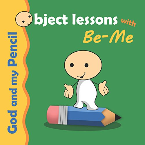 God and my Pencil: Object Lesson for Kids (Object Lessons with Be-Me Book 2)