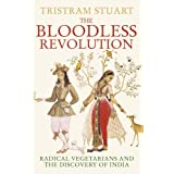 The Bloodless Revolution: Radical Vegetarians and the Discovery of Indiaby Tristram Stuart